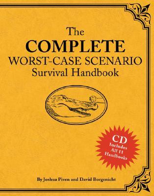 Complete Worst-Case Scenario Survival Handbook By Piven, Joshua/ Borgenicht, David/ Grace, Jim (CON)/ Jordan, Sarah (CON)